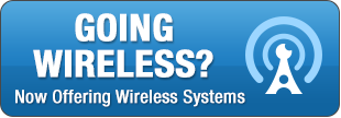 Going Wireless - Now Offering Wireless Systems